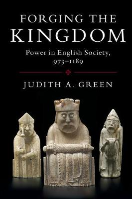 Forging the Kingdom: Power in English Society, 973-1189