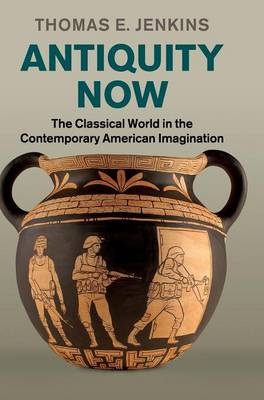 Antiquity Now: The Classical World in the Contemporary American Imagination