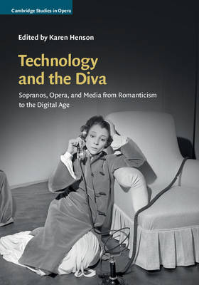Technology and the Diva: Sopranos, Opera, and Media from Romanticism to the Digital Age