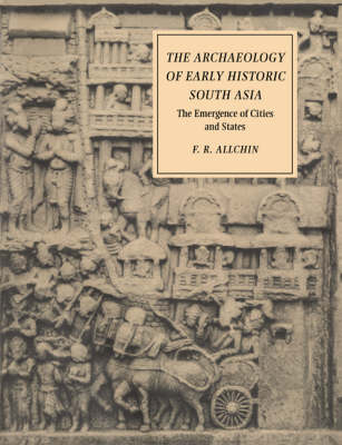 The Archaeology of Early Historic South Asia: The Emergence of Cities and States