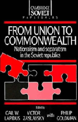 From Union to Commonwealth: Nationalism and Separatism in the Soviet Republics