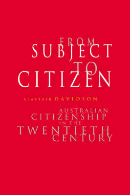 From Subject to Citizen: Australian Citizenship in the Twentieth Century