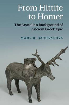 From Hittite to Homer: The Anatolian Background of Ancient Greek Epic