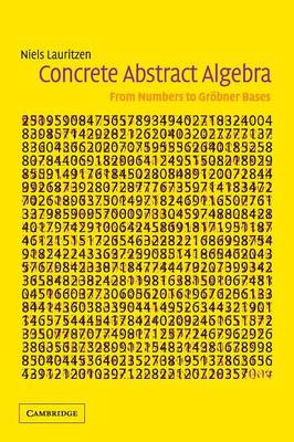 Concrete Abstract Algebra: From Numbers to Grobner Bases
