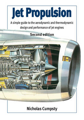 Jet Propulsion: A Simple Guide to the Aerodynamic and Thermodynamic Design and Performance of Jet Engines