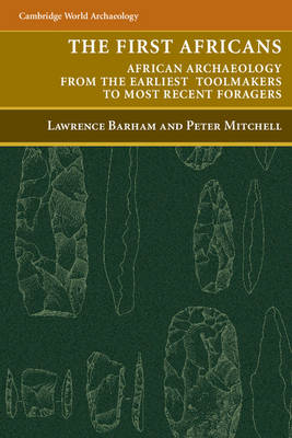 The First Africans: African Archaeology from the Earliest Toolmakers to Most Recent Foragers