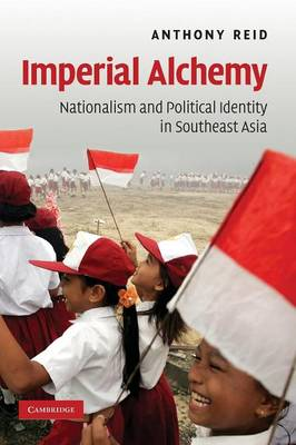 Imperial Alchemy: Nationalism and Political Identity in Southeast Asia
