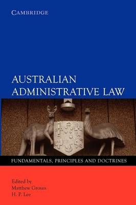 Australian Administrative Law:: Fundamentals, Principles and Doctrines