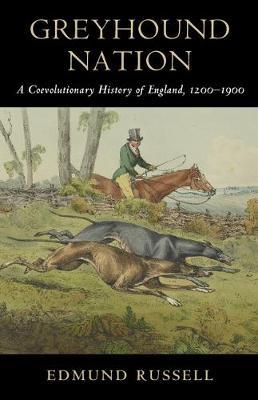 Greyhound Nation: A Coevolutionary History of England, 1200-1900