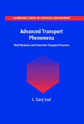 Advanced Transport Phenomena: Fluid Mechanics and Convective Transport Processes