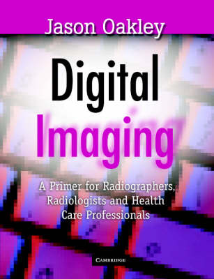 Digital Imaging: A Primer for Radiographers, Radiologists and Health Care Professionals