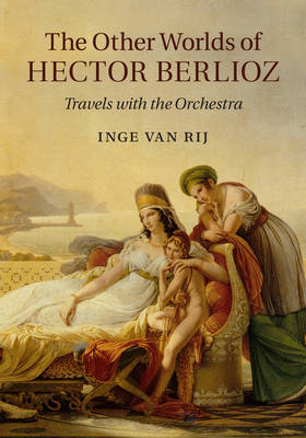 The Other Worlds of Hector Berlioz: Travels with the Orchestra