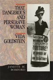 That Dangerous and Persuasive Woman: Life of Vida Goldstein
