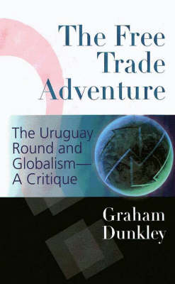 The Free Trade Adventure: The Uruguay round & Globalism - a Critique