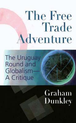 The Free Trade Adventure: Australia, the Uruguay Round & Globalism