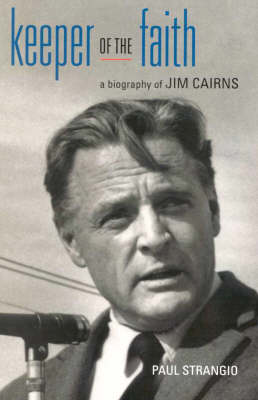 Keeper of the Faith: A Biography of Jim Cairns