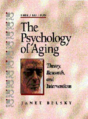 The Psychology of Aging: Theory, Research and Intervention