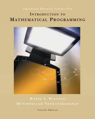 Introduction to Mathematical Programming: Applications and Algorithms: Volume 1