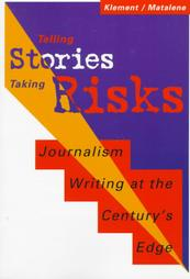Telling Stories/Taking Risks: Journalism Writing at the Century's Edge