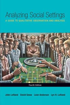 Analyzing Social Settings : A Guide to Qualitative Observation and  Analysis