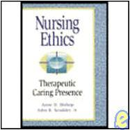 Nursing Ethics : Therapeutic Caring Presence
