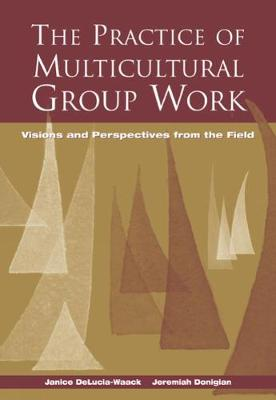 The Practice of Multicultural Group Work: Visions and Perspectives from the Field