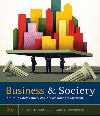 Business & Society : Ethics, Sustainability, and Stakeholder Management