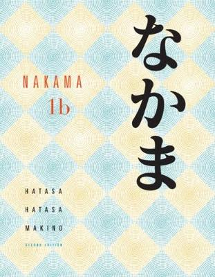 Nakama 1B: Introductory Japanese Communication, Culture, Context: Bk.1B