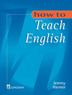How to Teach English: An Introduction to the Practice of English Language Teaching