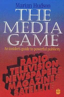 The Media Game: an Essential Guide to Media Relations