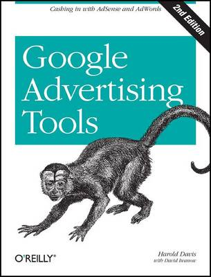 Google Advertising Tools: Cashing in with AdSense, AdWords, and the Google APIs
