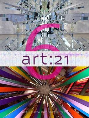 Art: 21: Art in the Twenty-First Century 6: Volume 6