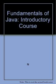 Fundamentals Of Java : Introductory 2ed
