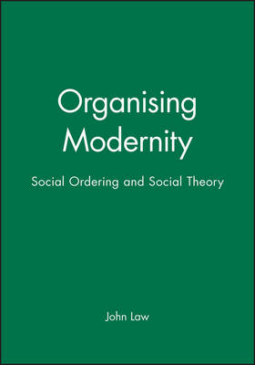 Organizing Modernity: Social Order and Social Theory