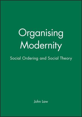Organizing Modernity: Social Order and Social Theory