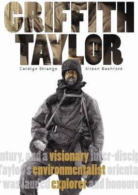 Griffith Taylor: Visionary, Environmentalist, Explorer