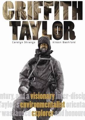 Griffith Taylor: Visionary, Environmentalist, Explorer