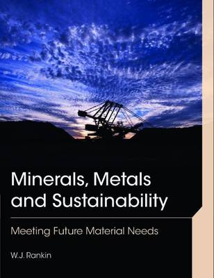 Minerals, Metals and Sustainability: Meeting Future Material Needs