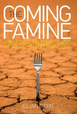 The Coming Famine: The Global Food Crisis and What We Can Do to Avoid it