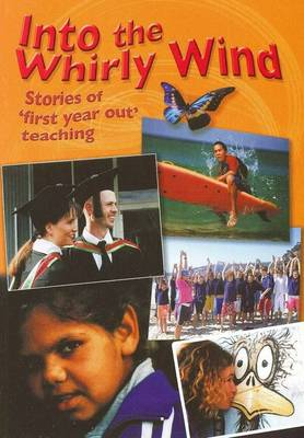 Into the Whirly Wind: Stories of First Year Out Teaching
