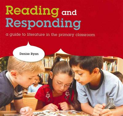Reading and Responding: A Guide to Literature in the Primary Classroom