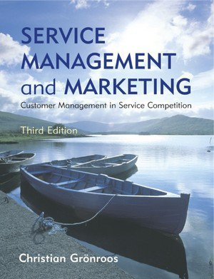 Service Management and Marketing: Managing the Moment of Truth in Service Competition