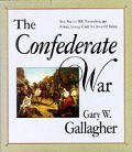 The Confederate War: How Popular Will, Nationalism and Military Strategy Could Not Stave Off Defeat