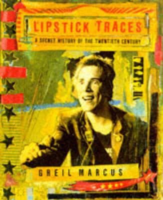 Lipstick Traces: A Secret History of the Twentieth Century