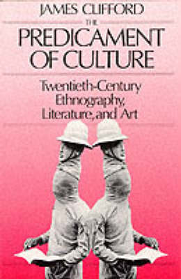 The Predicament of Culture: Twentieth-Century Ethnography, Literature and Art