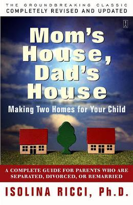 Mom's House, Dad's House: A Complete Guide for Parents Who are Separated, Divorced, or Remarried