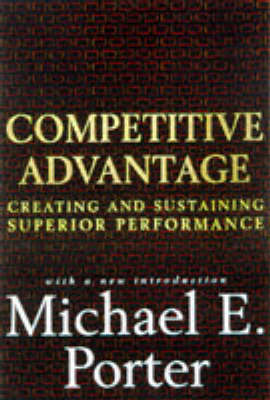 The Competitive Advantage: Creating and Sustaining Superior Performance