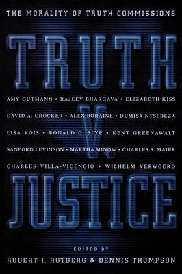 Truth v.Justice: The Morality of Truth Commissions