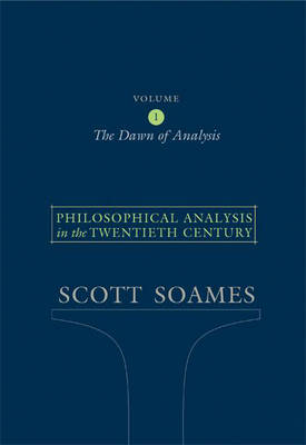 Philosophical Analysis in the Twentieth Century: The Dawn of Analysis: v. 1: The Dawn of Analysis