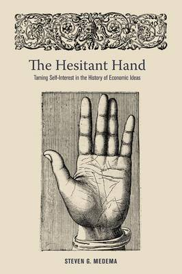 The Hesitant Hand: Taming Self-Interest in the History of Economic Ideas